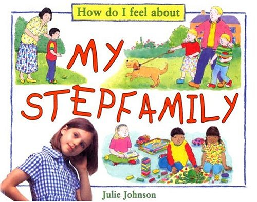 My Stepfamily (How Do I Feel about): Julie Johnson