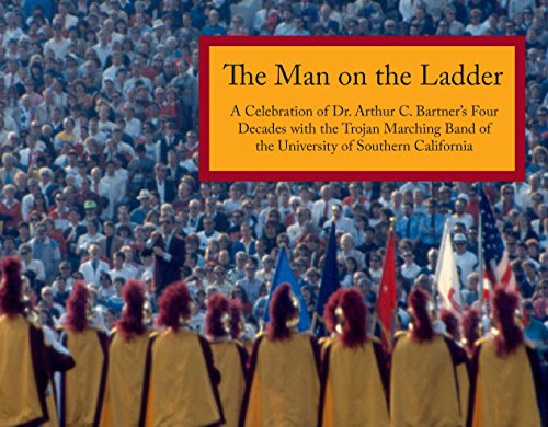 The Man on the Ladder - A Celebration of Dr. Arthur C. Bartner's Four Decades with the Trojan ...