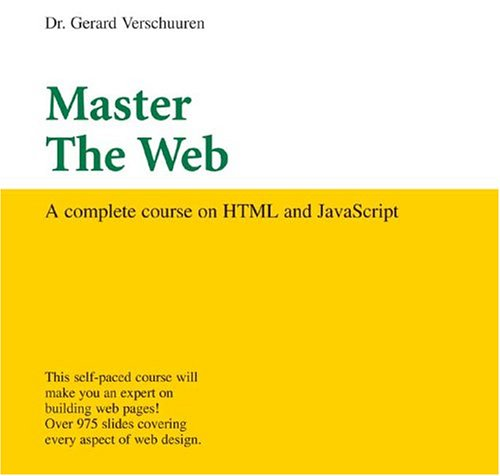 Master the Web: A Complete Course on HTML and Javascript: Dr. Gerard Verschuuren