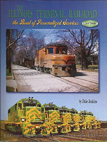 THE ILLINOIS TERMINAL RAILROAD: THE ROAD OF PERSONALIZED SERVICES: Jenkins, Dale