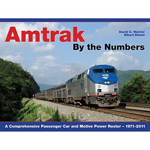9781932804126: Amtrak By the Numbers: A Comprehensive Passenger Car and Motive Power Roster 1971-2011