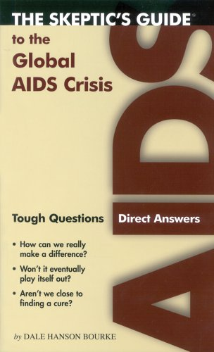 The Skeptics Guide to the Global AIDS Crisis: Tough Questions Direct Answers