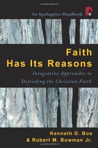 Faith Has Its Reasons: Integrative Approaches to Defending the Christian Faith: Kenneth D. Boa