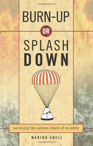 9781932805833: Burn Up or Splash Down: Surviving the Culture Shock of Re-Entry