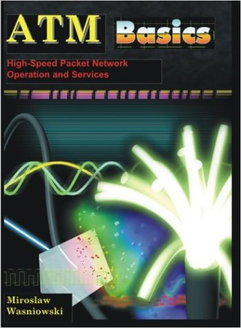 ATM Basics: High-Speed Packet Network Operation and Services: Wasniowski, Miroslaw