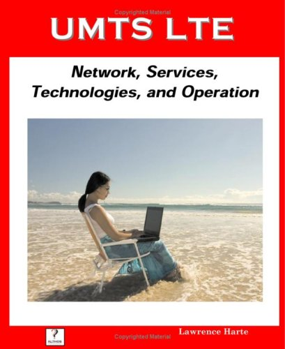 UMTS LTE; Network, Services, Technologies, and Operation: Lawrence Harte