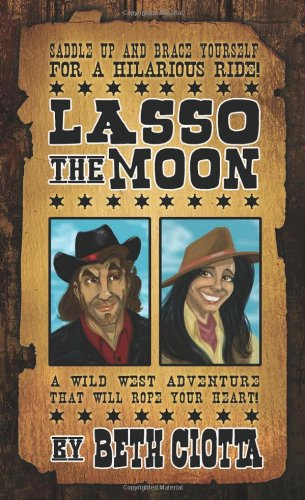 Lasso the Moon: Book One in the Wild West Romance Series: Ciotta, Beth