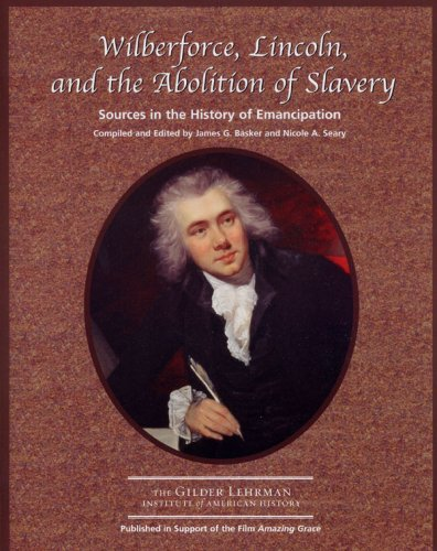 Wilberforce, Lincoln, and the Abolition of Slavery: Basker and Seary, eds.