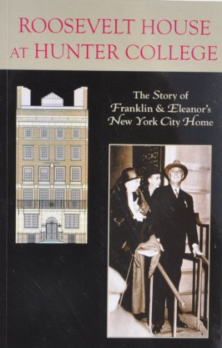 Roosevelt House at Hunter College the Story of Franklin & Eleanor's New York House: ...