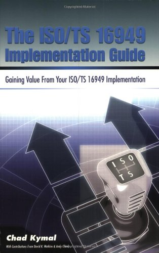 ISO/TS 16949 Implementation Guide: Gaining Value From: Chad Kymal