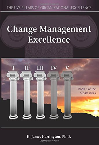 Change Management Excellence: The Art of Excelling in Change Management: H. J. Harrington