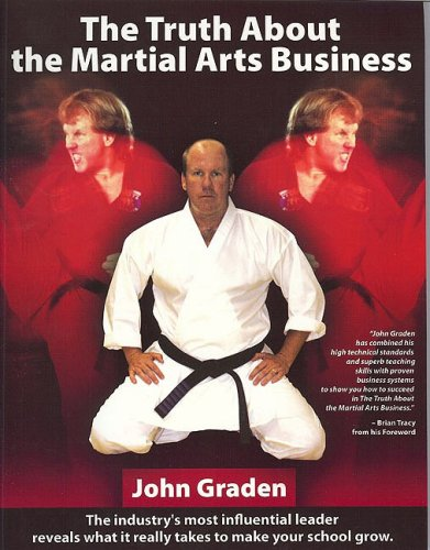 The Truth About the Martial Arts Business: Graden, John