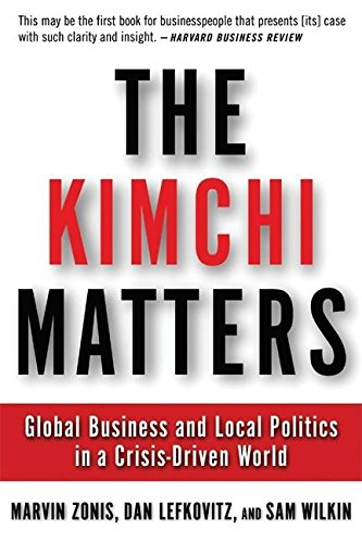 9781932841046: The Kimchi Matters: Global Business and Local Politics in a Crisis-Driven World (AgatePro Books)