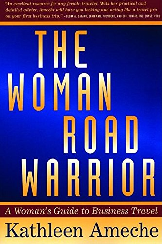 9781932841091: The Woman Road Warrior: A Woman's Guide to Business Travel (Agate)
