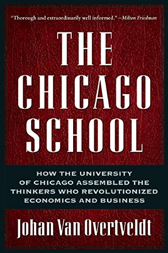 The Chicago School: How the University of Chicago Assembled the Thinkers Who Revolutionized Econo...