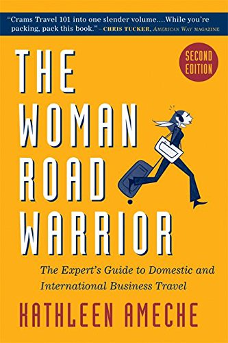9781932841251: The Woman Road Warrior: The Expert's Guide to Domestic and International Business Travel (Woman Road Warrior: The Expert's Guide to Domestic & International)