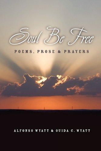 Soul Be Free: Poems, Prose & Prayers: Alfonso Wyatt, Ouida