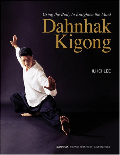 Dahnhak Kigong : Using the Body to Enlighten the Mind