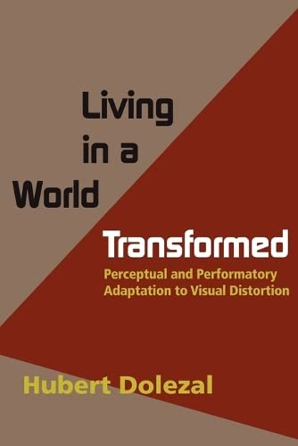 Living in a World Transformed: Perceptual and Performatory Adaptation to Visual Distortion: Hubert ...