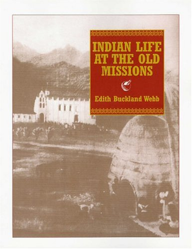 Indian Life at the Old Missions (Paperback): Edith Buckland Webb