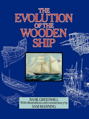 The Evolution of the Wooden Ship (Paperback): Basil Greenhill