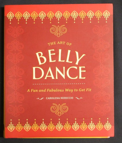 9781932855043: The Art of Belly Dance: A Fun and Fabulous Way to Get Fit with Instructional DVD and Audio CD
