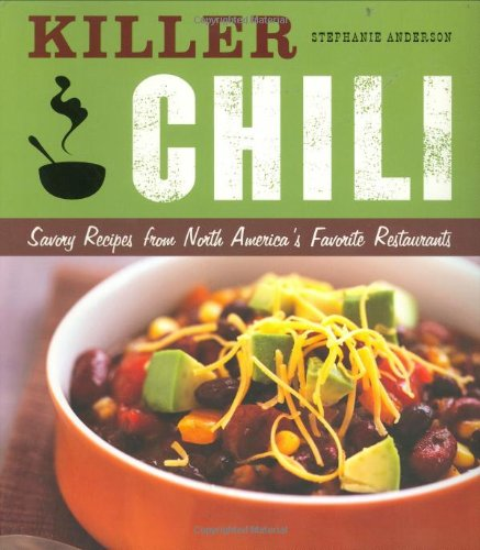 9781932855609: Killer Chili:  Savory Recipes from North AmericaÆs Favorite Chilli Restaurants