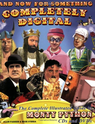 9781932857313: And Now For Something Completely Digital: The Complete Illustrated Guide to Monty Python CDs and DVDS
