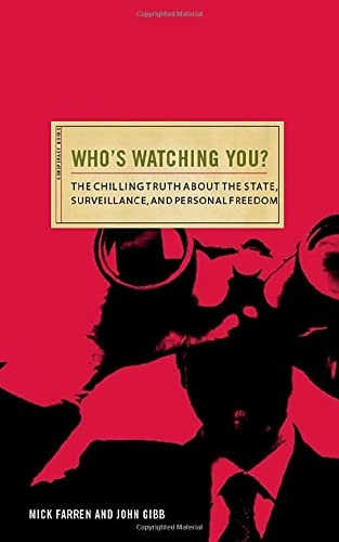 Who's watching you? : the chilling truth about the state, surveillance, and personal freedom.:...