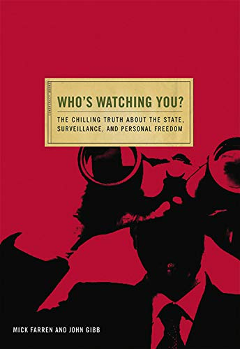 Who's Watching You?: The Chilling Truth about the State, Surveillance, and Personal Freedom (...