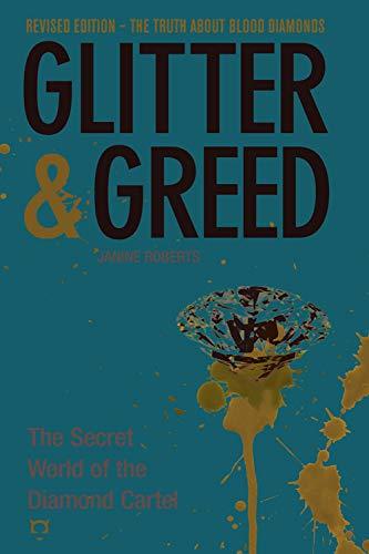 Glitter & Greed: The Secret World of the Diamond Cartel: Roberts, Janine