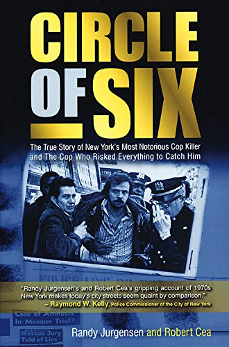 Circle of Six: The True Story of New York's Most Notorious Cop Killer and the Cop Who Risked ...