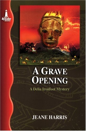 9781932859041: A Grave Opening: A Delia Ironfoot Mystery (Delia Ironfoot Mystery Series)