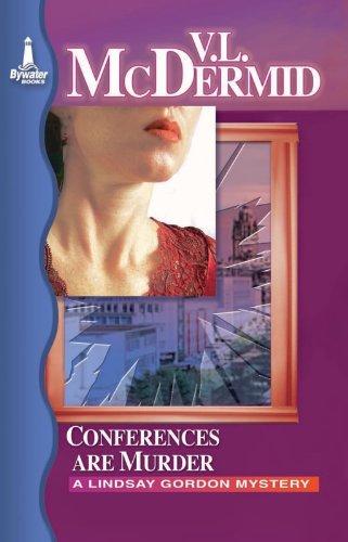 Conferences are Murder: A Lindsay Gordon Mystery (Lindsay Gordon Mystery Series): Val McDermid