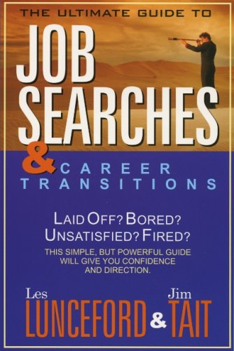 The Ultimate Guide to Job Searchs & Career Transitions: Les Lunceford & Jim Tait
