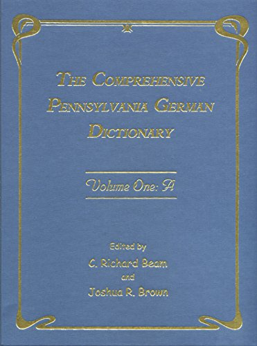 9781932864069: The Comprehensive Pennsylvania German Dictionary, Volume One: A