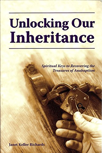 9781932864236: Unlocking Our Inheritance: Spiritual Keys to Recovering the Treasures of Anabaptism