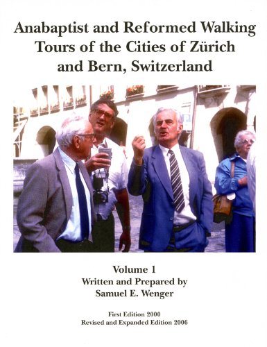 Anabaptist and Reformed Walking Tours of the Cities of Zurich and Bern, Switzerland, Volume I: ...