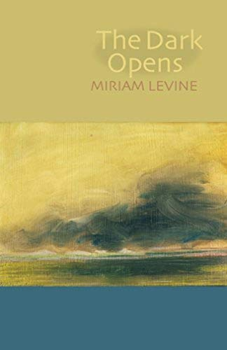 The Dark Opens: Levine, Miriam