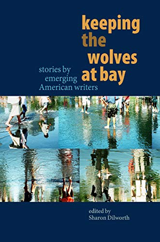 9781932870411: Keeping the Wolves at Bay: Stories by Emerging American Writers