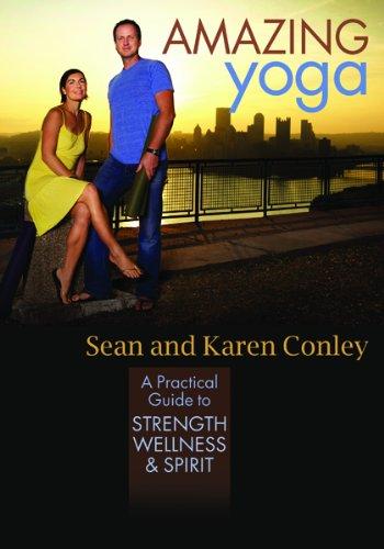 Amazing Yoga: A Practical Guide to Strength, Wellness, and Spirit: Sean Conley; Karen Conley