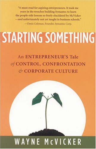 Starting Something: An Entrepreneur's Tale of Control,: Wayne McVicker