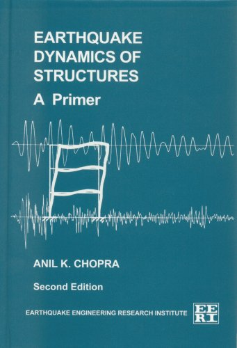 Earthquake Dynamics of Structures, a Primer (Engineering: Anil K. Chopra