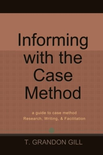 Informing with the Case Method: a guide to case method Research, Writing, & Facilitation: Dr. T...