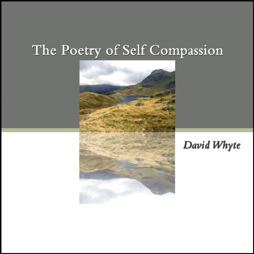 The Poetry of Self Compassion: David Whyte