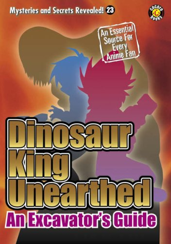 9781932897593: Dinosaur King Unearthed: An Excavator's Guide (Mysteries & Secrets Revealed)