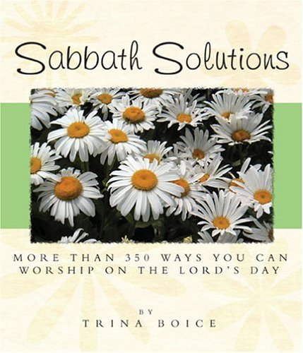 9781932898156: Sabbath Solutions: More Than 350 Ways You Can Worship On The Lord's Day