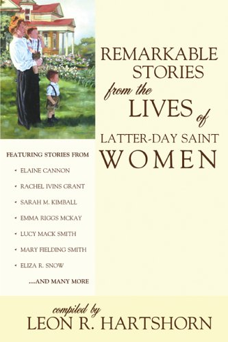 Remarkable Stories from the Lives of Latter-day Saint Women: Hartshorn, Leon R.