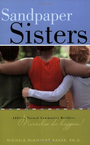 9781932902488: Sandpaper Sisters: Addicts Turned Community Builders, Miracles Do Happen!
