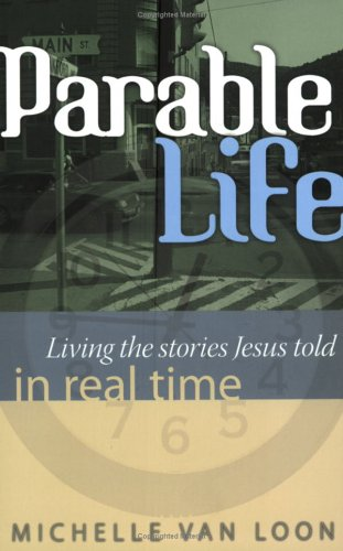 9781932902556: Parable Life: Living the Stories of Jesus in Real Time